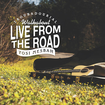 Troubadourial Walkabout Live From The Road by Yosi Mesbah