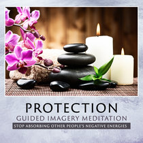 Protection From Negative Energy - Guided Imagery cover art