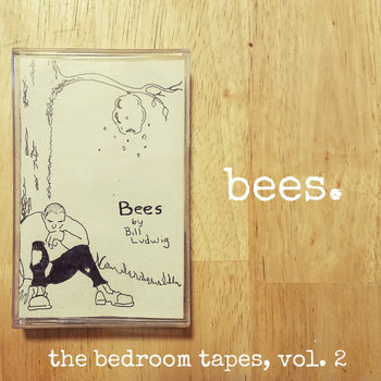 Bees - The Bedroom Tapes, Vol. 2 by Bill Ludwig