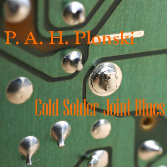 Cold Solder Joint >> Cold Solder Joint Blues P A H Plonski