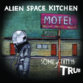 Some of This Is True by Alien Space Kitchen