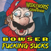 BOWSER FUCKING SUCKS