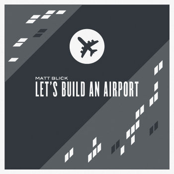 Let's Build An Airport [EP] by Matt Blick