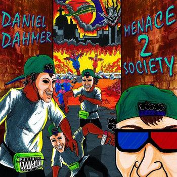 MENACE 2 SOCIETY by Daniel Dahmer