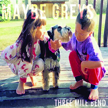 Three Mile Bend by Maybe Greys