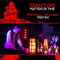 "Astral Waves - Sean Tyas ""Matter Of Time"" 