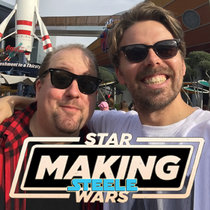 Making Steele Wars Ep : 001 - Reflecting on Rogue One reporting, Breznican thoughts & much more cover art