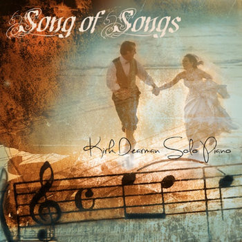 Song of Songs ~ Solo Piano by Kirk Dearman