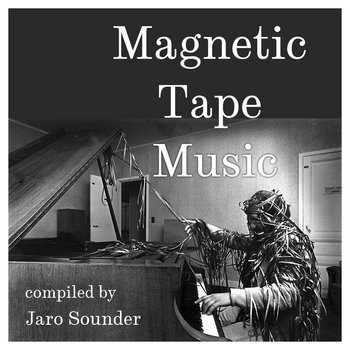 Magnetic Tape Music by Jaro Sounder