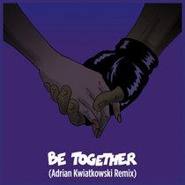 Be Together (feat. Wild Belle) [Adrian Kwiatkowski Remix] cover art