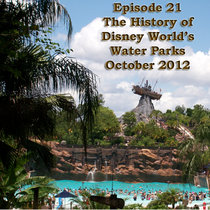 Episode 21 - The History of Disney World's Water Parks, October 2012 cover art