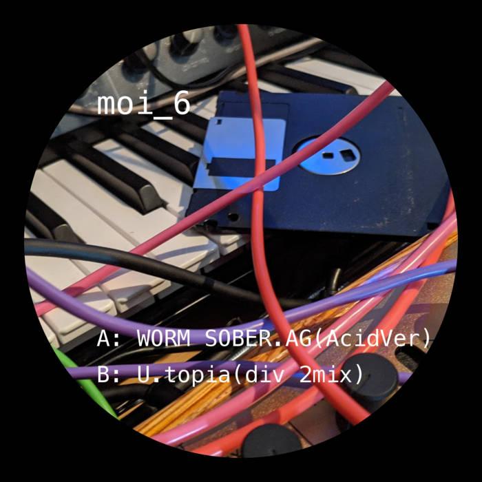 moi_6 – WORM_SOBER.AG(ACIDVER) / U.TOPIA(DIV_2MIX)