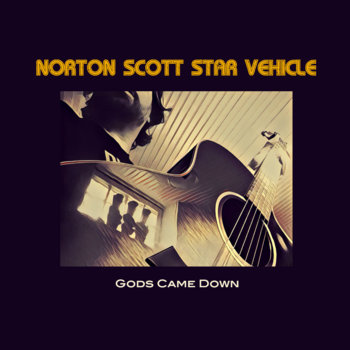 Gods Came Down (EP) by Norton Scott Star Vehicle