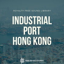 HARBOR & INDUSTRIAL SOUNDS CONTAINER PORT OF HONG KONG cover art