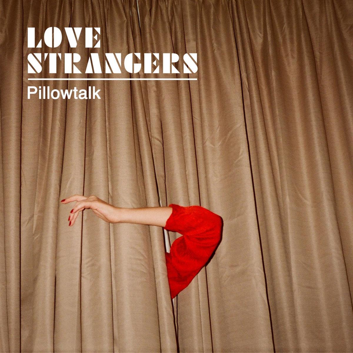 Pillowtalk Love Strangers