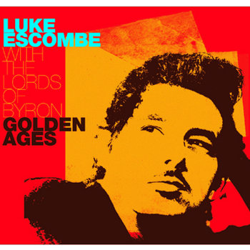 Golden Ages by Luke Escombe and the Lords of Byron
