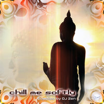 Chill Me Softly  |  Compiled by DJ Zen cover art
