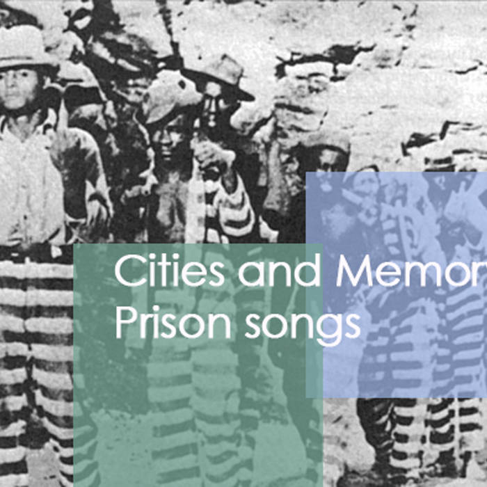 Prison Songs – Karhide – Old Alabama Remix - Cities and Memory