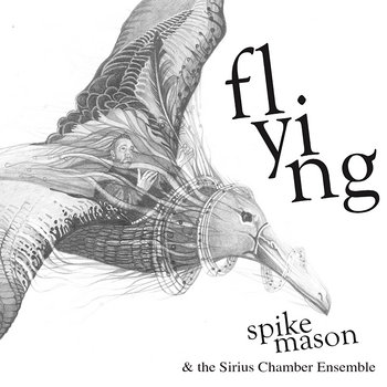 FLYING by spike mason & the sirius chamber ensemble