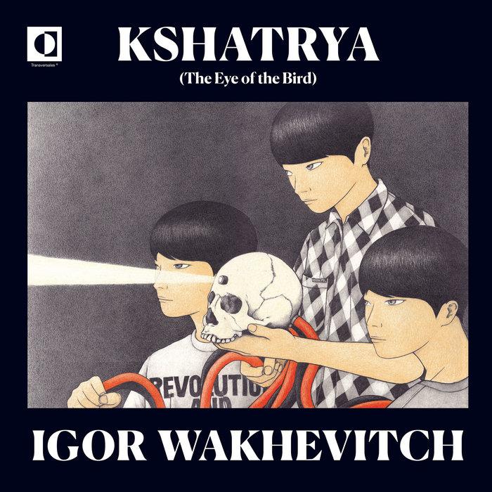 Kshatrya - The Eye of the Bird | Transversales Disques