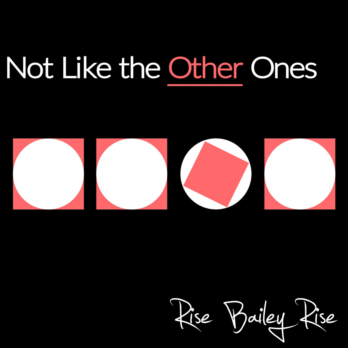 Not Like The Other Ones by Rise Bailey Rise