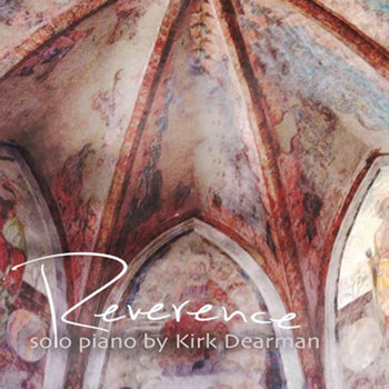 Reverence ~ Solo Piano by Kirk Dearman