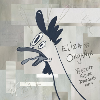Present Future Dreams: Part II by Eliza and the Organix