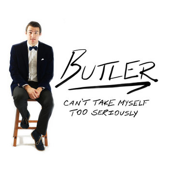 Can't Take Myself Too Seriously by Butler