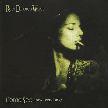 Ruth Dolores Weiss - Come See (Raw Versions)