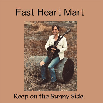 Keep on the Sunny Side by Fast Heart Mart