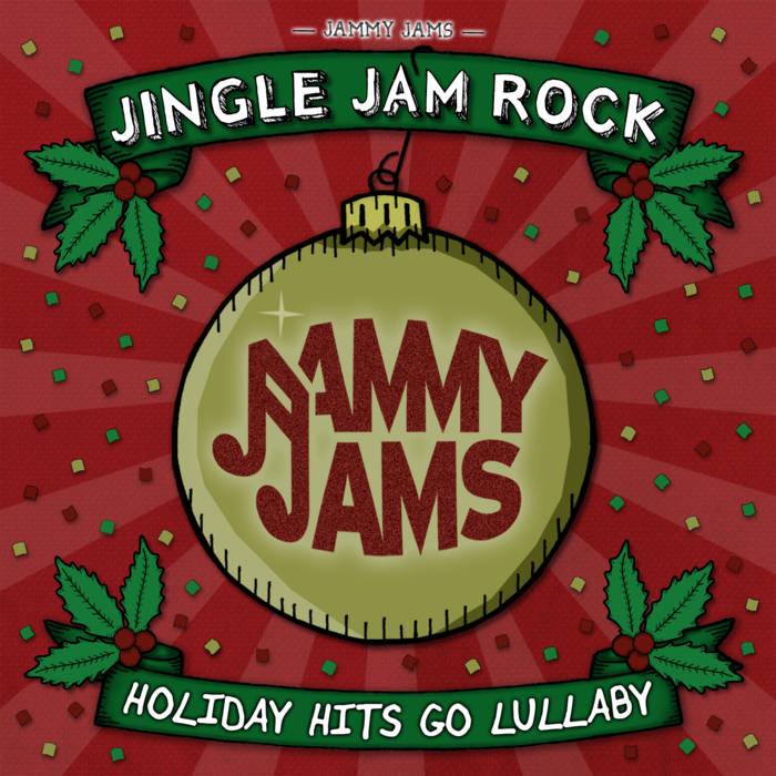 Jingle Jam Rock: Holiday Hits Go Lullaby | Jammy Jams