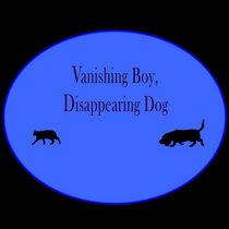Vanishing Boy, Disappearing Dog cover art
