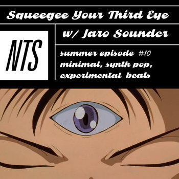 Squeegee Your Third Eye (2 Hour NTS Radio Special) by Jaro Sounder