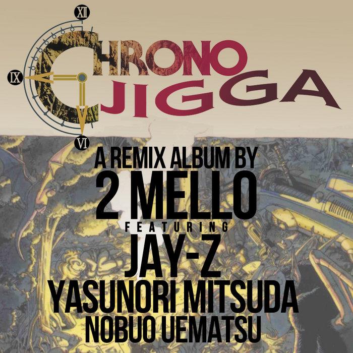 Chrono Jigga, by 2 Mello