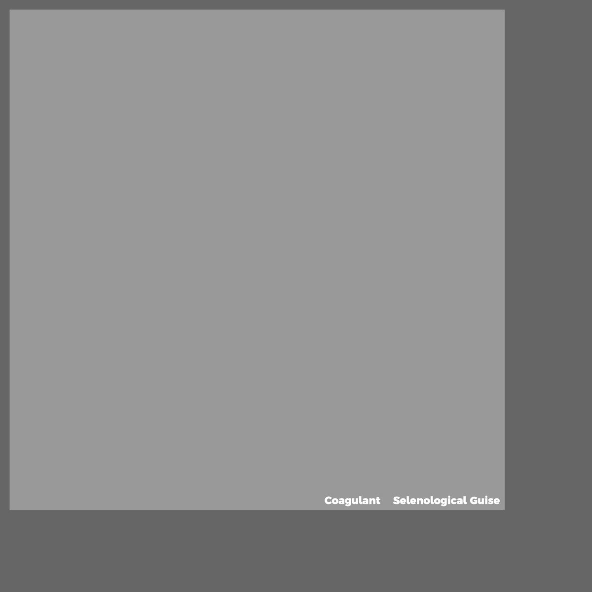 Coagulant – Selenological Guise