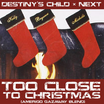 Destiny's Child x Next - Too Close To Christmas (Amerigo Gazaway Blend) cover art