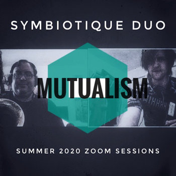 Mutualism - Symbiotique Duo - Summer 2020 Zoom Sessions by Symbiotique