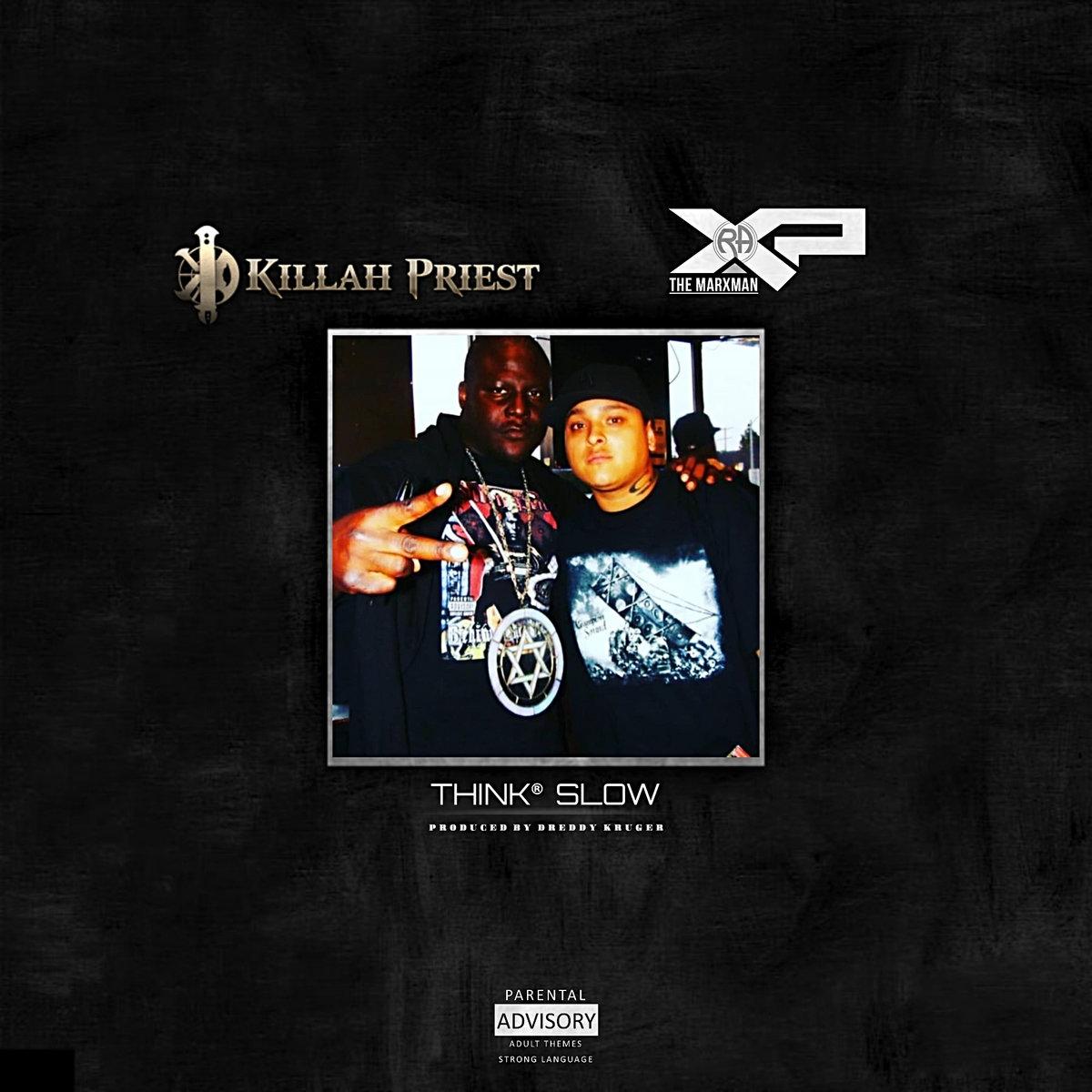 Think Slow Guest Starring Killah Priest Xp The Marxman Th
