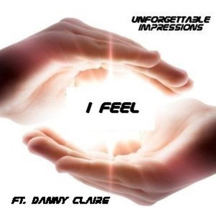 Unforgettable Impressions feat. Danny Claire - I Feel (Maxi)