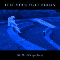 Full Moon Over Berlin (GyMOONopédies) cover art
