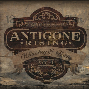 Whiskey & Wine Volume 1 by Antigone Rising