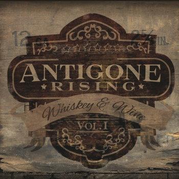 Whiskey & Wine Volume 1 by Antigone Rising