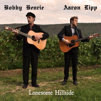 Lonesome Hillside by Bobby Henrie & Aaron Lipp