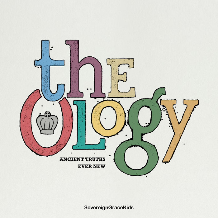 The Ology: Ancient Truths Ever New | Sovereign Grace Music
