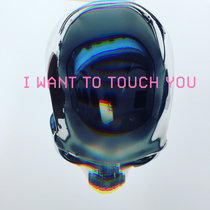 I Want to Touch You cover art