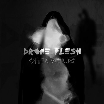 Other Worlds by Drone Flesh