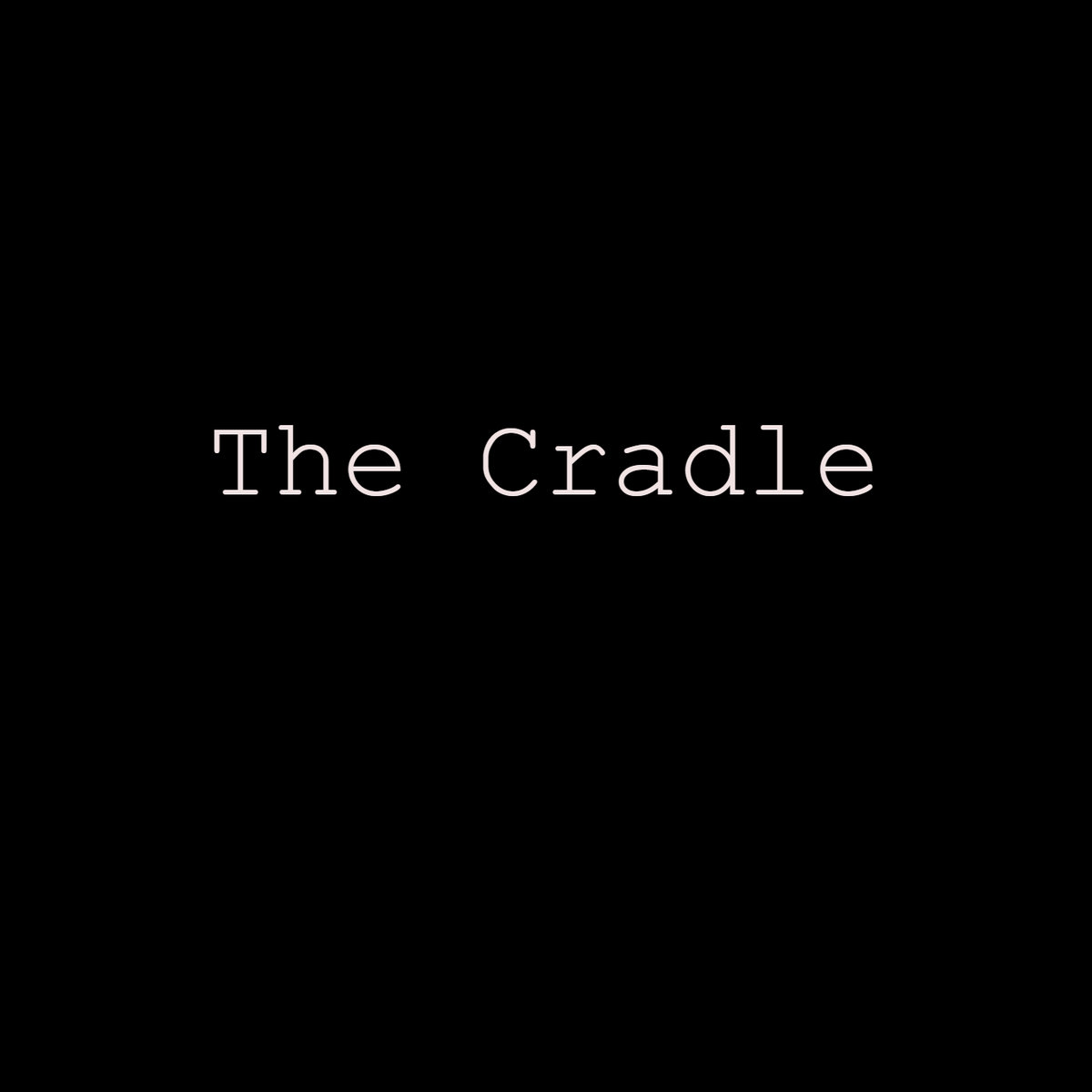 The Cradle by Dylan Rodrigue