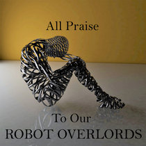 All Praise To Our Robot Overlords cover art