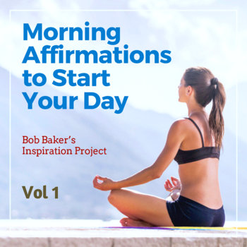 Morning Affirmations to Start Your Day, Vol 1 by Bob Baker's Inspiration Project
