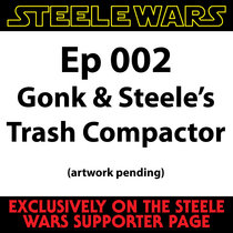 Gonk & Steele's Trash Compactor Ep002 cover art